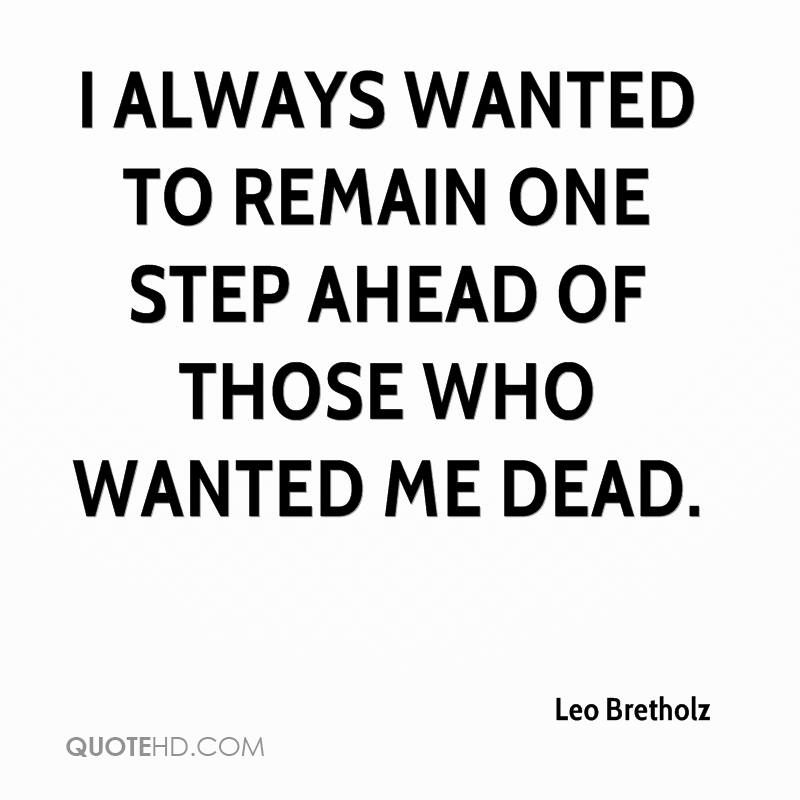 I always wanted to remain one step ahead of those who wanted me dead.
