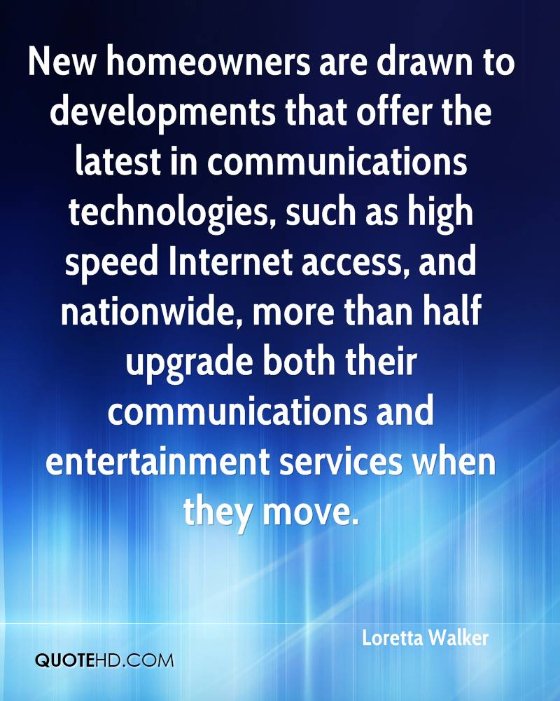 New homeowners are drawn to developments that offer the latest in communications technologies, such as high speed Internet access, and nationwide, more than half upgrade both their communications and entertainment services when they move.