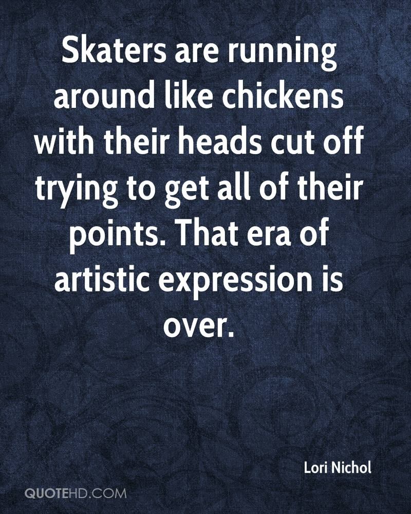 Skaters are running around like chickens with their heads cut off trying to get all of their points. That era of artistic expression is over.