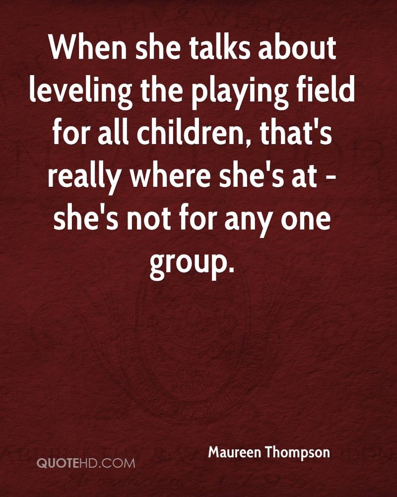 When she talks about leveling the playing field for all children, that's really where she's at - she's not for any one group.