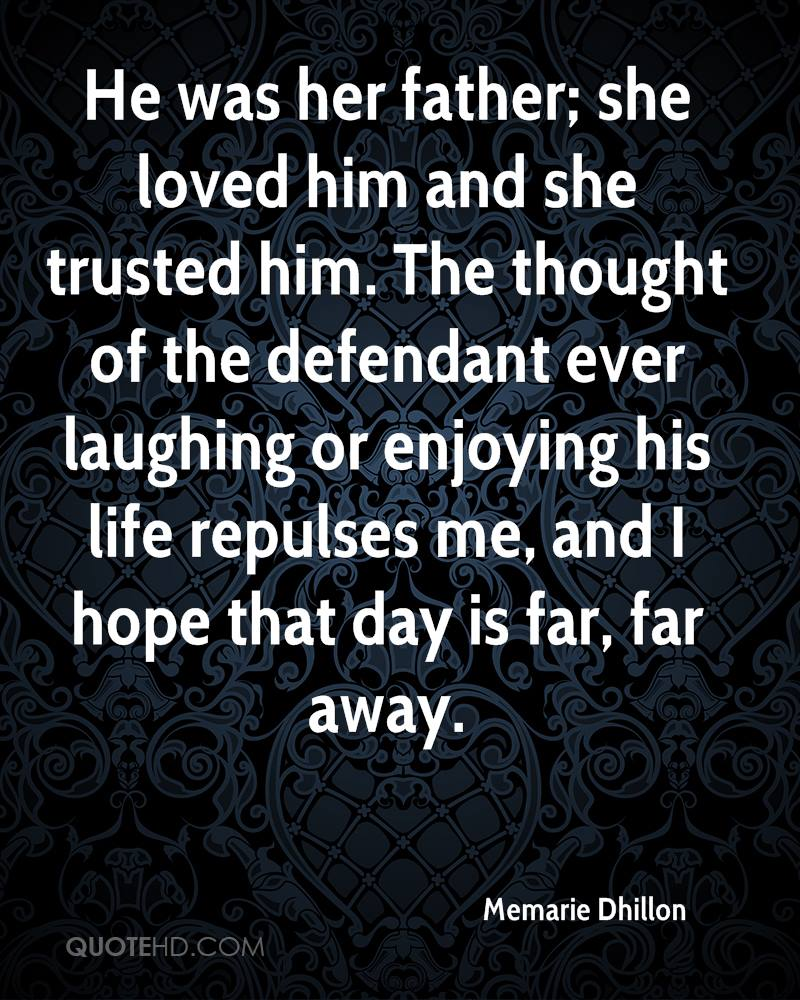 He was her father; she loved him and she trusted him. The thought of the defendant ever laughing or enjoying his life repulses me, and I hope that day is far, far away.