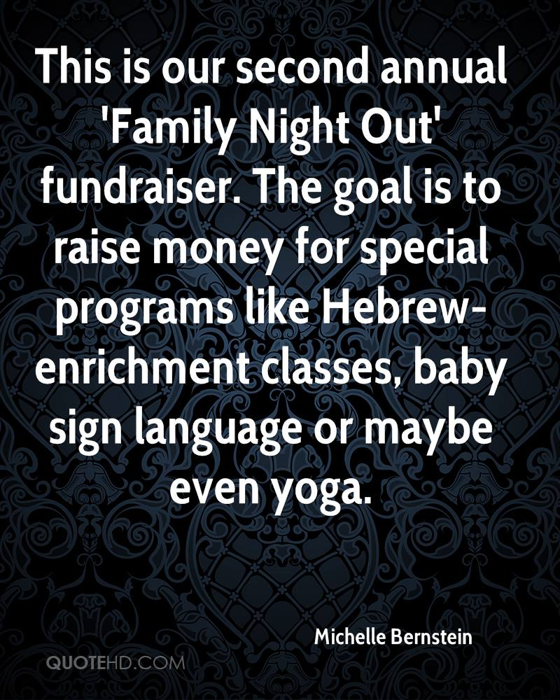 This is our second annual 'Family Night Out' fundraiser. The goal is to raise money for special programs like Hebrew-enrichment classes, baby sign language or maybe even yoga.