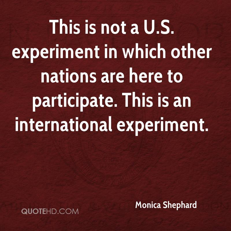 This is not a U.S. experiment in which other nations are here to participate. This is an international experiment.