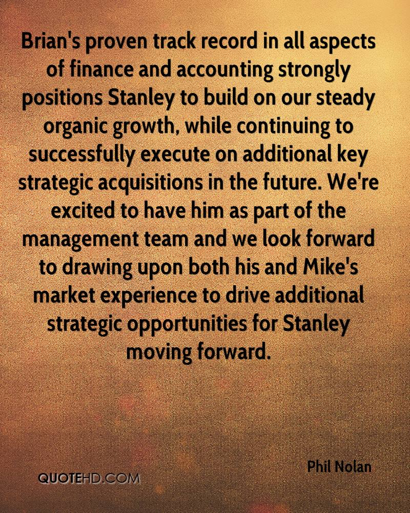 Brian's proven track record in all aspects of finance and accounting strongly positions Stanley to build on our steady organic growth, while continuing to successfully execute on additional key strategic acquisitions in the future. We're excited to have him as part of the management team and we look forward to drawing upon both his and Mike's market experience to drive additional strategic opportunities for Stanley moving forward.