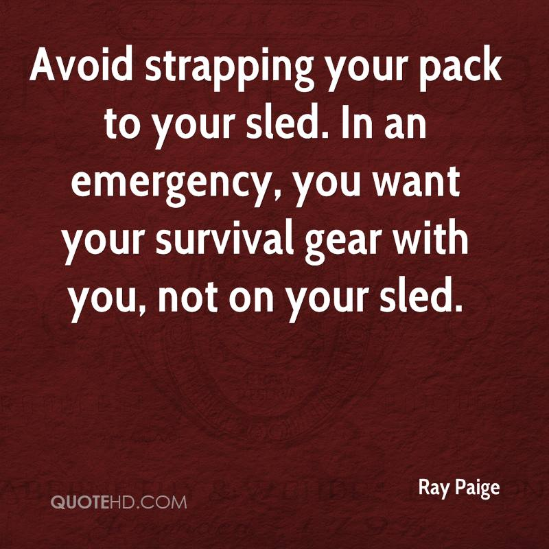 Avoid strapping your pack to your sled. In an emergency, you want your survival gear with you, not on your sled.