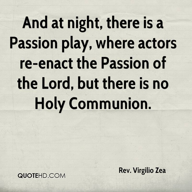 And at night, there is a Passion play, where actors re-enact the Passion of the Lord, but there is no Holy Communion.