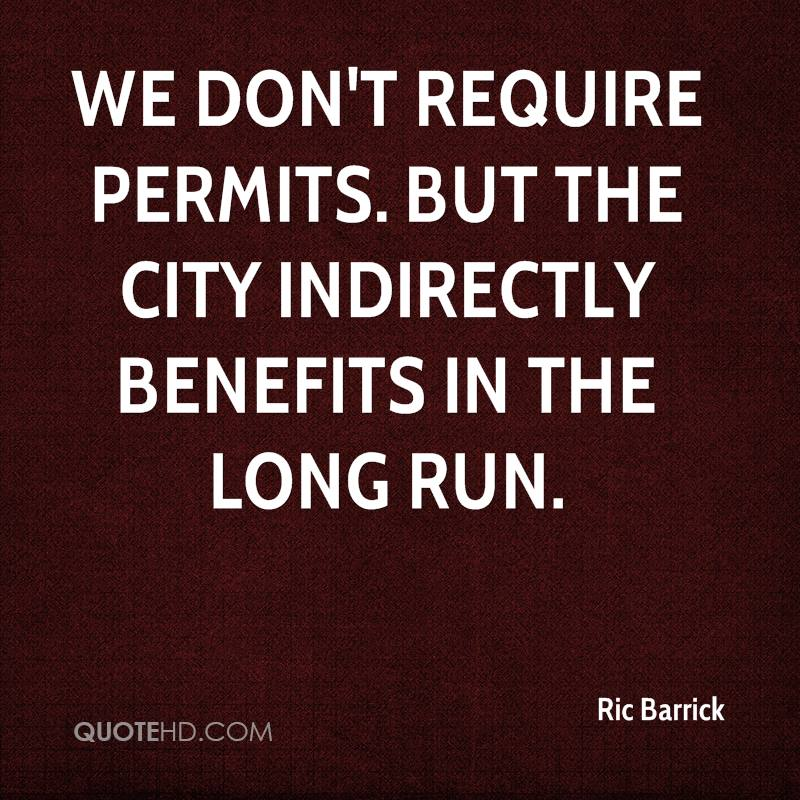 We don't require permits. But the city indirectly benefits in the long run.