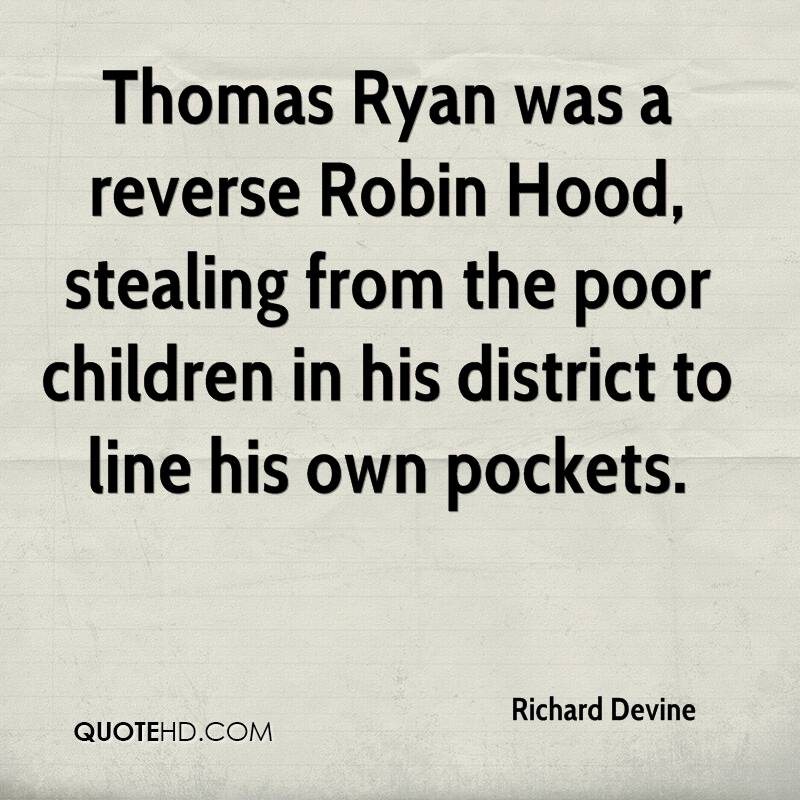 Thomas Ryan was a reverse Robin Hood, stealing from the poor children in his district to line his own pockets.