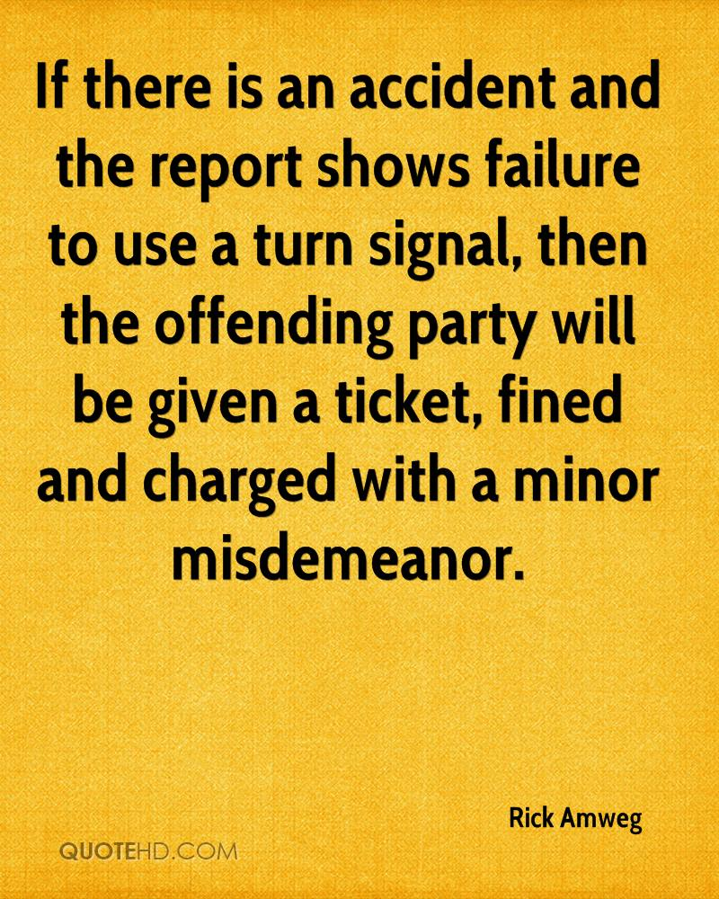 If there is an accident and the report shows failure to use a turn signal, then the offending party will be given a ticket, fined and charged with a minor misdemeanor.