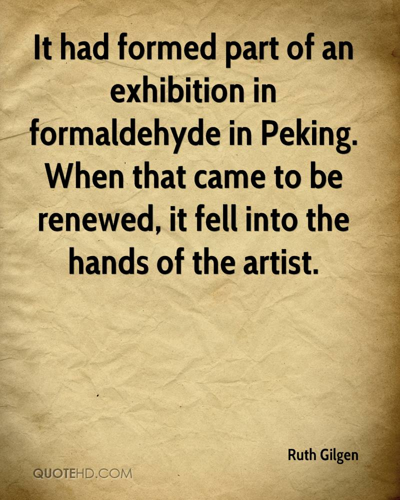 It had formed part of an exhibition in formaldehyde in Peking. When that came to be renewed, it fell into the hands of the artist.