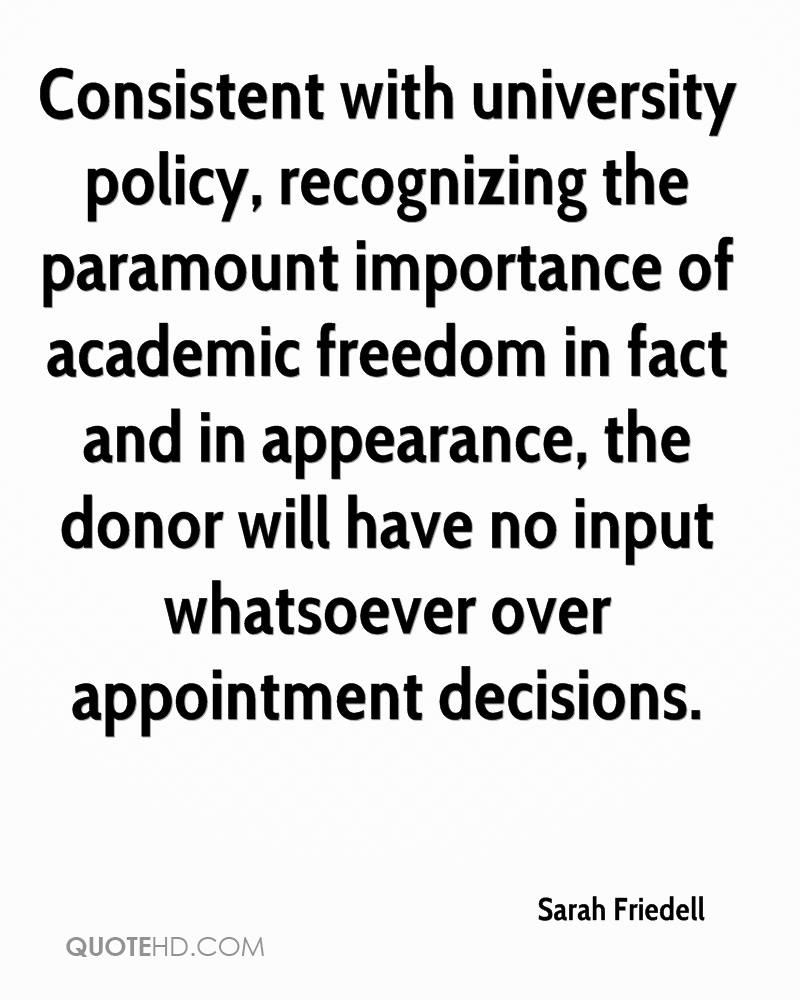 Consistent with university policy, recognizing the paramount importance of academic freedom in fact and in appearance, the donor will have no input whatsoever over appointment decisions.