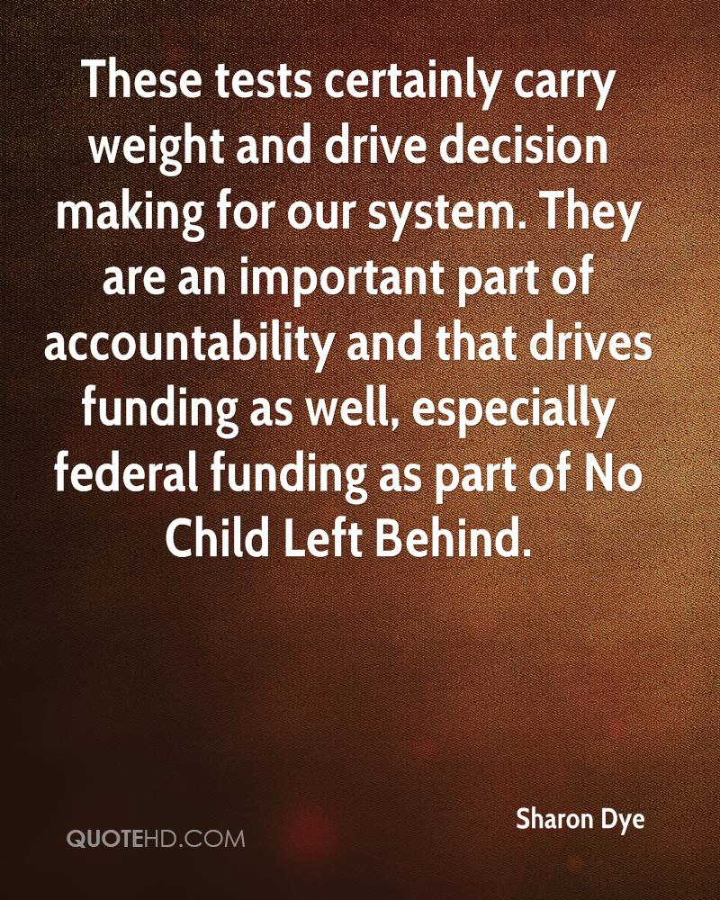 These tests certainly carry weight and drive decision making for our system. They are an important part of accountability and that drives funding as well, especially federal funding as part of No Child Left Behind.