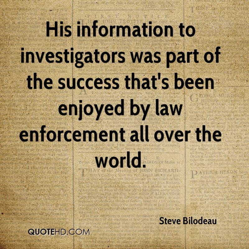 His information to investigators was part of the success that's been enjoyed by law enforcement all over the world.