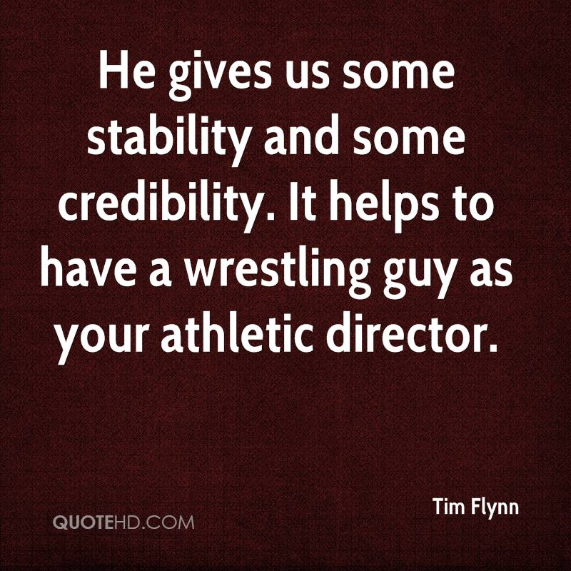 He gives us some stability and some credibility. It helps to have a wrestling guy as your athletic director.