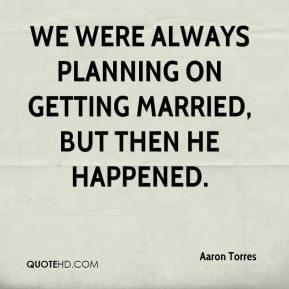 Aaron Torres - We were always planning on getting married, but then he happened.