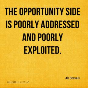 Ab Stevels - The opportunity side is poorly addressed and poorly exploited.
