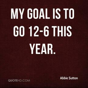 My goal is to go 12-6 this year.