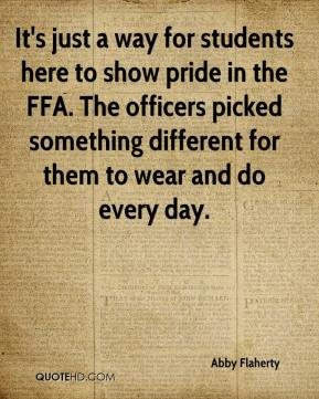 Abby Flaherty - It's just a way for students here to show pride in the FFA. The officers picked something different for them to wear and do every day.