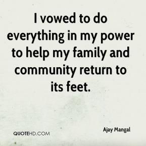 Ajay Mangal - I vowed to do everything in my power to help my family and community return to its feet.