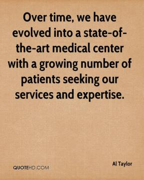 Al Taylor - Over time, we have evolved into a state-of-the-art medical center with a growing number of patients seeking our services and expertise.