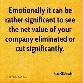 Alan Glickstein - Emotionally it can be rather significant to see the net value of your company eliminated or cut significantly.
