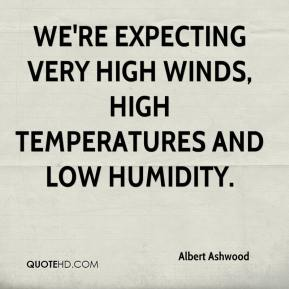 Albert Ashwood - We're expecting very high winds, high temperatures and low humidity.