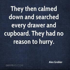Alex Grobler - They then calmed down and searched every drawer and cupboard. They had no reason to hurry.