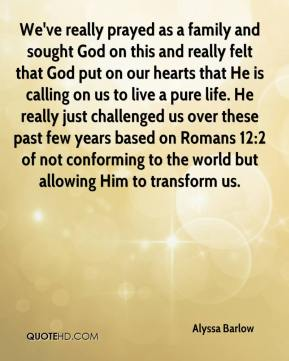 We've really prayed as a family and sought God on this and really felt that God put on our hearts that He is calling on us to live a pure life. He really just challenged us over these past few years based on Romans 12:2 of not conforming to the world but allowing Him to transform us.