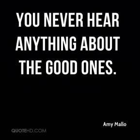 You never hear anything about the good ones.