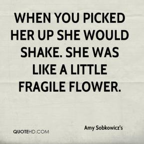 Amy Sobkowicz's - When you picked her up she would shake. She was like a little fragile flower.
