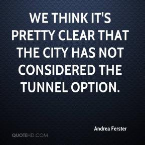 Andrea Ferster - We think it's pretty clear that the city has not considered the tunnel option.
