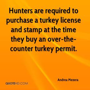 Andrea Mezera - Hunters are required to purchase a turkey license and stamp at the time they buy an over-the-counter turkey permit.
