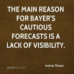 Andreas Theisen - The main reason for Bayer's cautious forecasts is a lack of visibility.