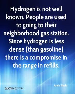 Andy Abele - Hydrogen is not well known. People are used to going to their neighborhood gas station. Since hydrogen is less dense [than gasoline] there is a compromise in the range in refills.