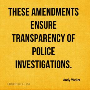 Andy Weiler - These amendments ensure transparency of police investigations.