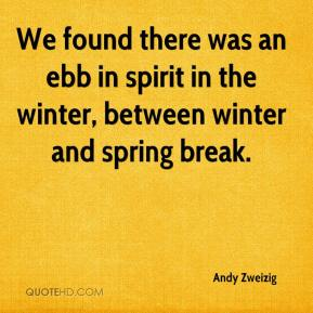Andy Zweizig - We found there was an ebb in spirit in the winter, between winter and spring break.