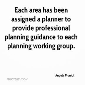 Angela Moniot - Each area has been assigned a planner to provide professional planning guidance to each planning working group.