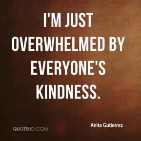 Anita Gutierrez - I'm just overwhelmed by everyone's kindness.
