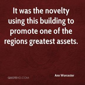 Ann Worcester - It was the novelty using this building to promote one of the regions greatest assets.