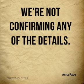 Anna Pape - We're not confirming any of the details.