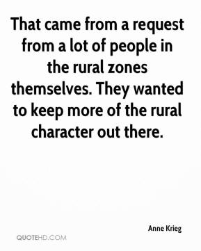 That came from a request from a lot of people in the rural zones themselves. They wanted to keep more of the rural character out there.