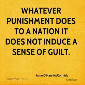 Anne O'Hare McCormick - Whatever punishment does to a nation it does not induce a sense of guilt.