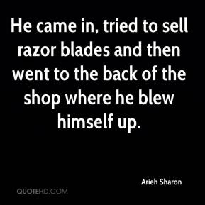 Arieh Sharon - He came in, tried to sell razor blades and then went to the back of the shop where he blew himself up.