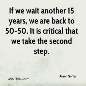If we wait another 15 years, we are back to 50-50. It is critical that we take the second step.