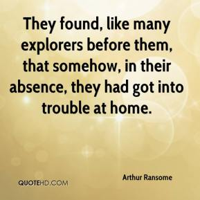 Arthur Ransome - They found, like many explorers before them, that somehow, in their absence, they had got into trouble at home.