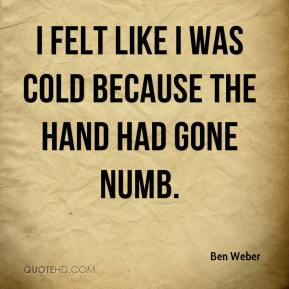 I felt like I was cold because the hand had gone numb.