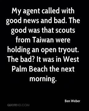 Ben Weber - My agent called with good news and bad. The good was that scouts from Taiwan were holding an open tryout. The bad? It was in West Palm Beach the next morning.
