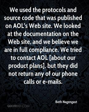Beth Nagengast - We used the protocols and source code that was published on AOL's Web site. We looked at the documentation on the Web site, and we believe we are in full compliance. We tried to contact AOL [about our product plans], but they did not return any of our phone calls or e-mails.