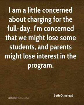Beth Olmstead - I am a little concerned about charging for the full-day. I'm concerned that we might lose some students, and parents might lose interest in the program.