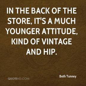 Beth Tunney - In the back of the store, it's a much younger attitude, kind of vintage and hip.